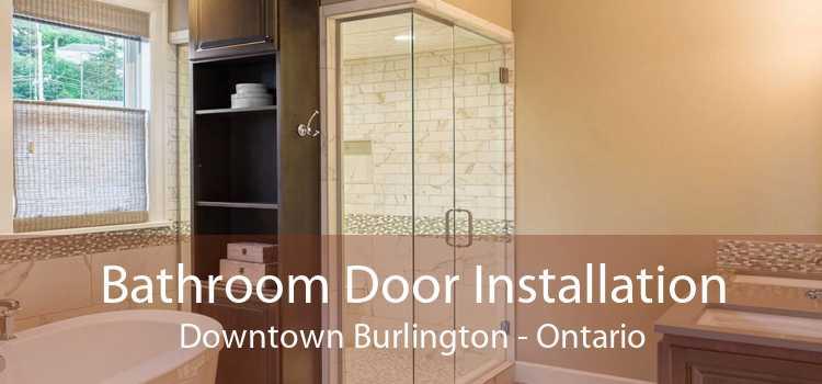 Bathroom Door Installation Downtown Burlington - Ontario