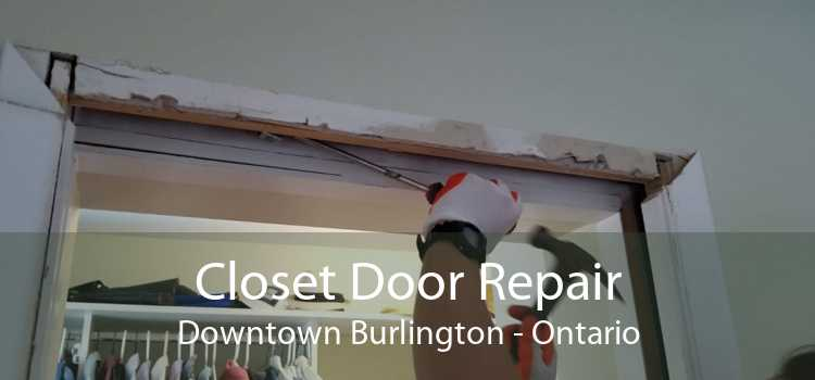 Closet Door Repair Downtown Burlington - Ontario