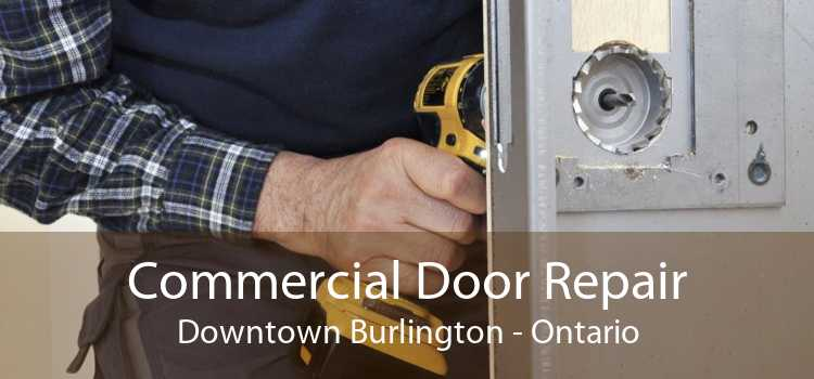Commercial Door Repair Downtown Burlington - Ontario