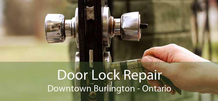 Door Lock Repair Downtown Burlington - Ontario