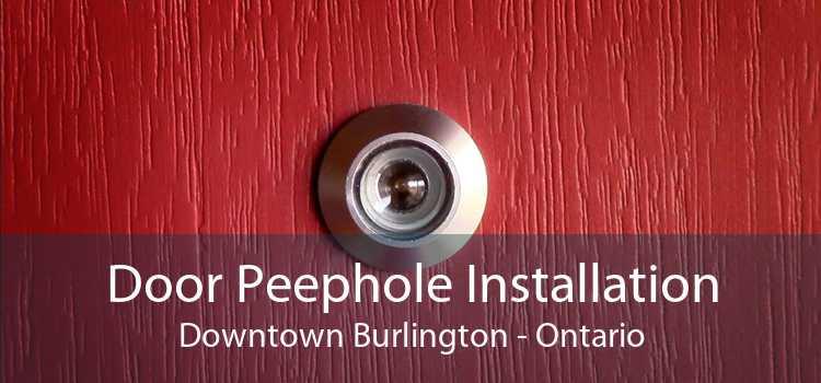 Door Peephole Installation Downtown Burlington - Ontario