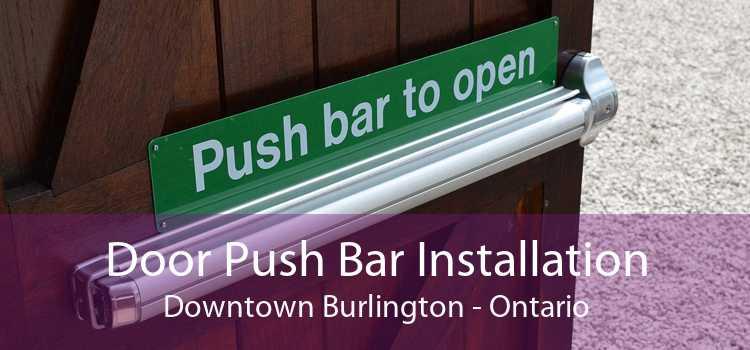 Door Push Bar Installation Downtown Burlington - Ontario