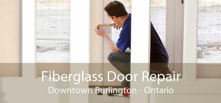 Fiberglass Door Repair Downtown Burlington - Ontario