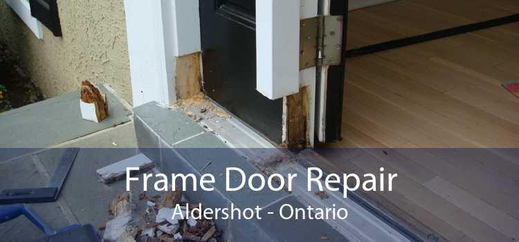 Frame Door Repair Aldershot - Ontario