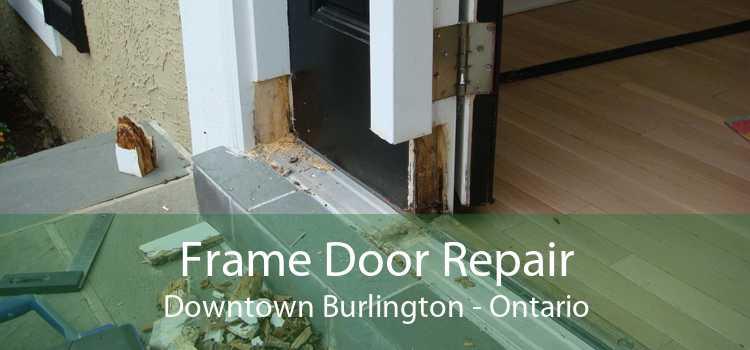 Frame Door Repair Downtown Burlington - Ontario