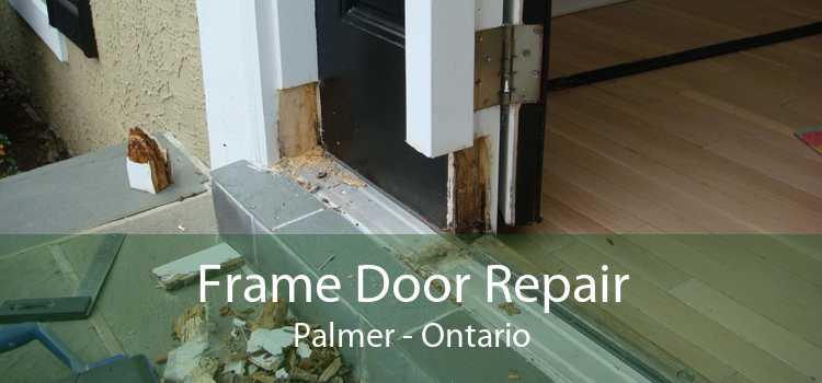 Frame Door Repair Palmer - Ontario