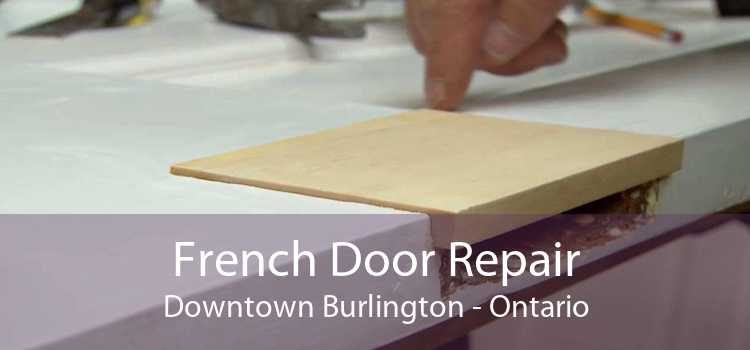 French Door Repair Downtown Burlington - Ontario