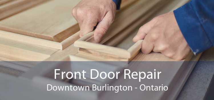 Front Door Repair Downtown Burlington - Ontario