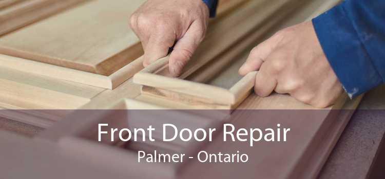Front Door Repair Palmer - Ontario