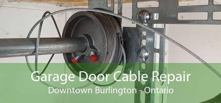 Garage Door Cable Repair Downtown Burlington - Ontario