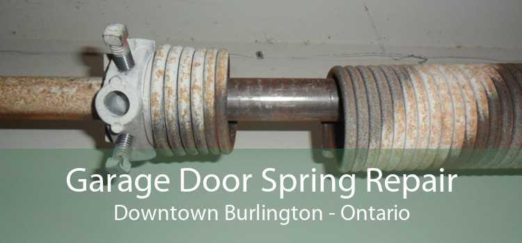 Garage Door Spring Repair Downtown Burlington - Ontario