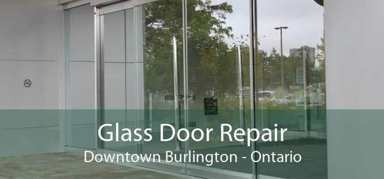 Glass Door Repair Downtown Burlington - Ontario