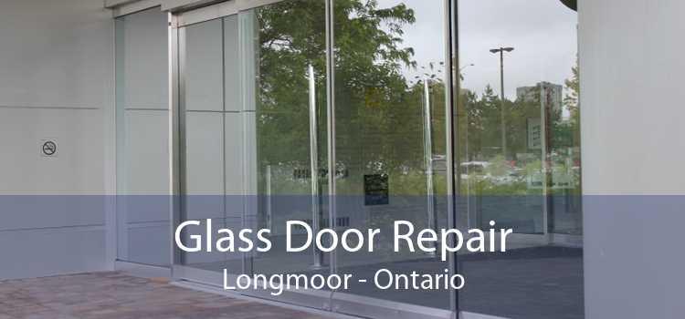 Glass Door Repair Longmoor - Ontario