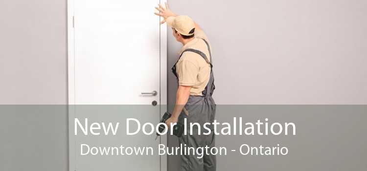 New Door Installation Downtown Burlington - Ontario