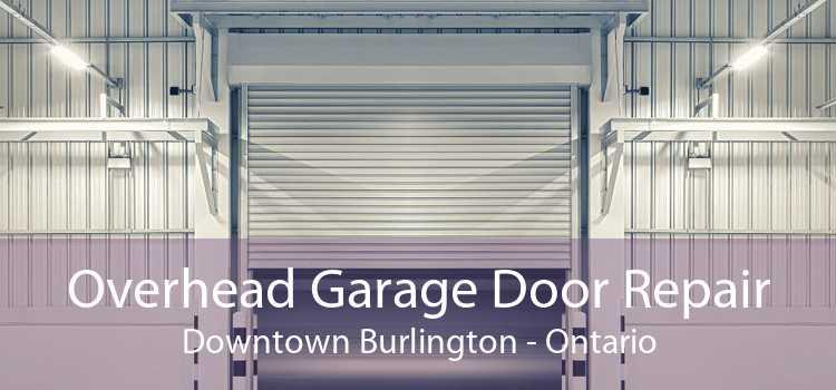 Overhead Garage Door Repair Downtown Burlington - Ontario