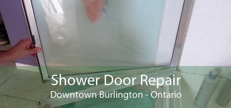 Shower Door Repair Downtown Burlington - Ontario