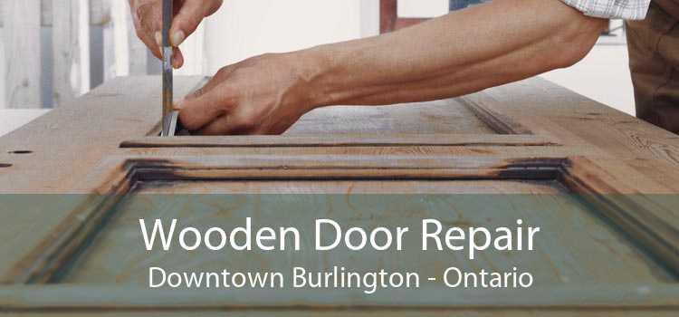 Wooden Door Repair Downtown Burlington - Ontario
